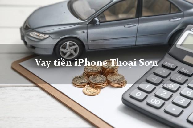 Vay tiền iPhone Thoại Sơn An Giang