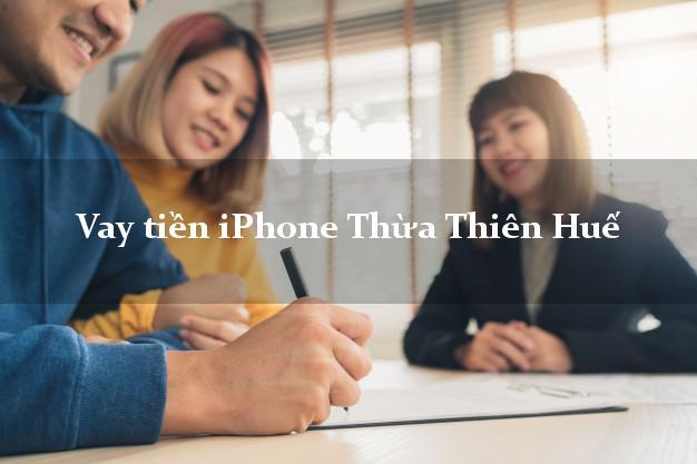Vay tiền iPhone Thừa Thiên Huế