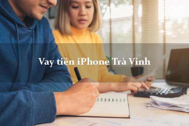 Vay tiền iPhone Trà Vinh