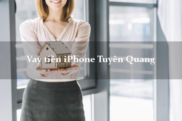 Vay tiền iPhone Tuyên Quang
