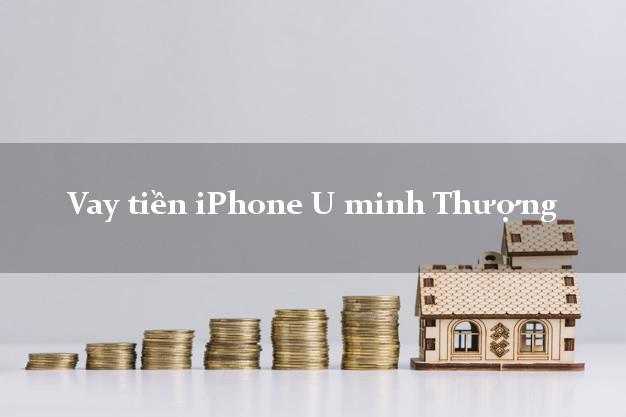 Vay tiền iPhone U minh Thượng Kiên Giang