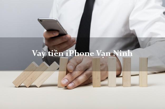 Vay tiền iPhone Vạn Ninh Khánh Hòa