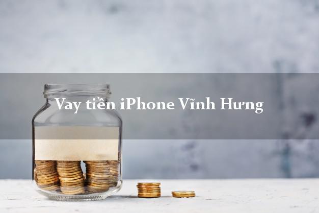 Vay tiền iPhone Vĩnh Hưng Long An
