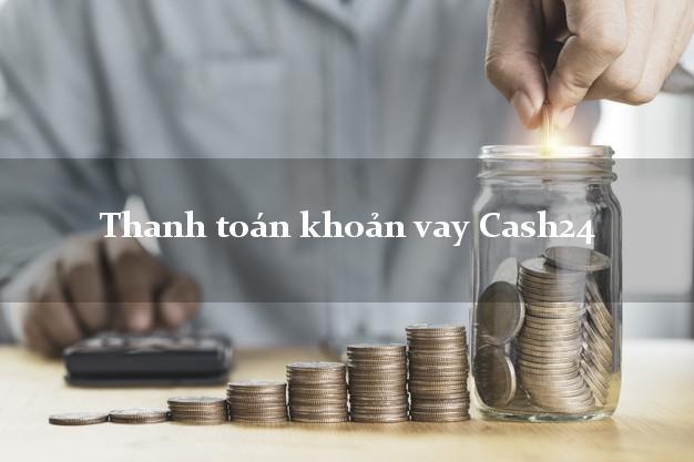 Thanh toán khoản vay Cash24