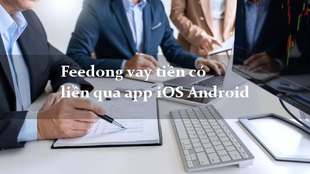 Feedong vay tiền có liền qua app iOS Android